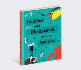 Hobbies and Pleasures of the Famous